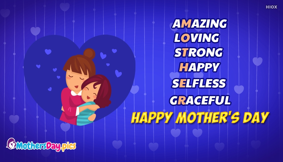 Amazing, Loving, Strong, Happy, Selfless, Graceful. Happy Mother