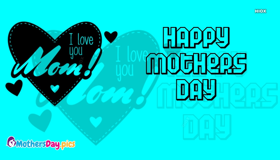 Happy Mothers Day I Love U Mom Image