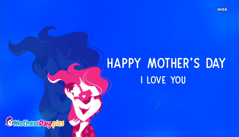 Happy Mothers Day I Love You