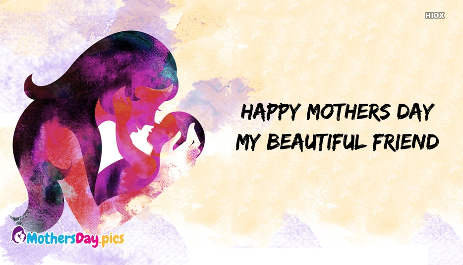 Happy Mothers Day My Beautiful Friend