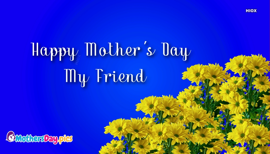 Happy Mothers Day My Friend