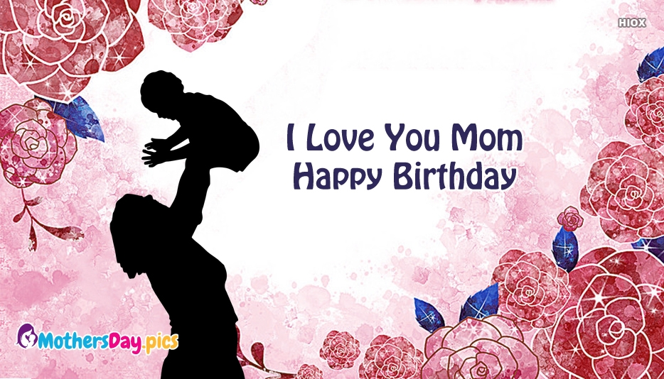 I Love You Mom Happy Birthday