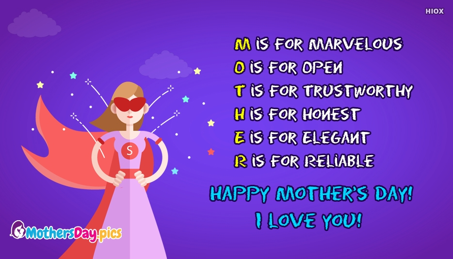 M is for Marvelous O is for Open T is for Trustworthy H is for Honest E is for Elegant R is for Reliable Happy Mother's Day! I Love You! - Mothers Day Pics for Mom