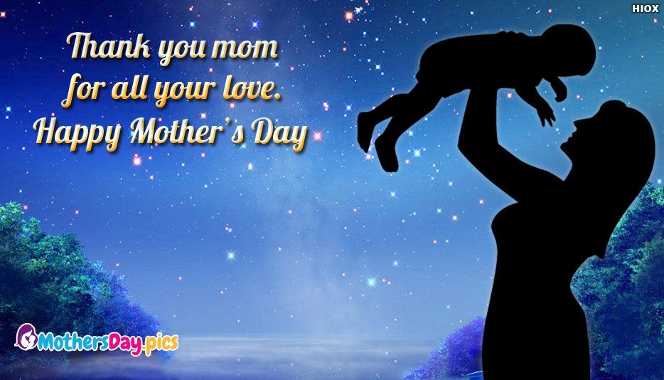 Thank You Mom for all Your Love. Happy Mothers Day - Mothers Day Pics for Mom