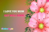 I Love You Mom Get Well Soon