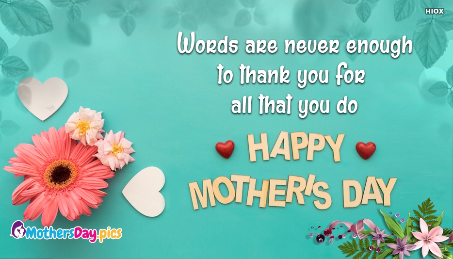 Words are Never Enough to Thank You for all that You Do... Happy Mother